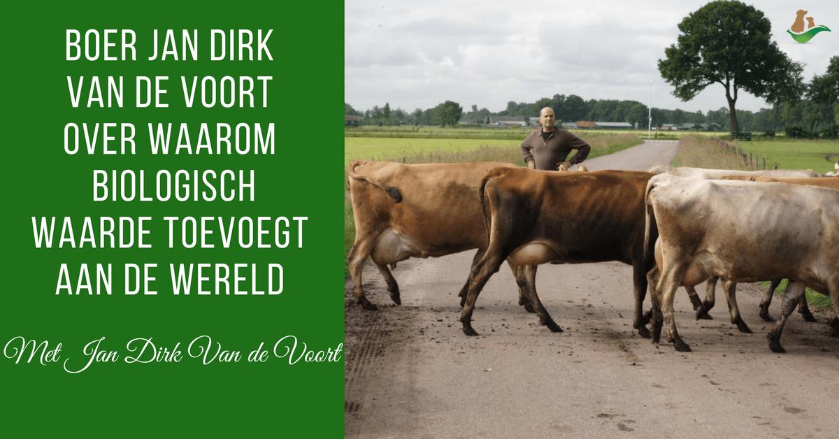 Boer Jan Dirk Van De Voort Over Waarom Biologisch Waarde Toevoegt Voor De Wereld1